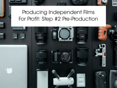 Producing Independent Films For Profit: Step #2 Pre-Production