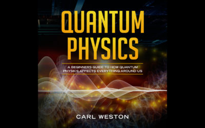 Quantum Physics: A Beginners Guide to How Quantum Physics Affects Everything Around Us Audiobook & Resources