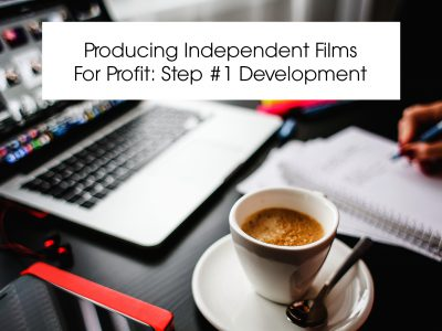 Producing Independent Films For Profit: Step #1 Development