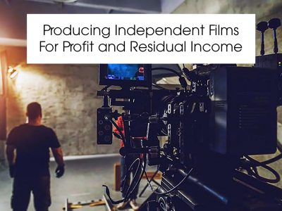 Producing Independent Films For Profit and Residual Income