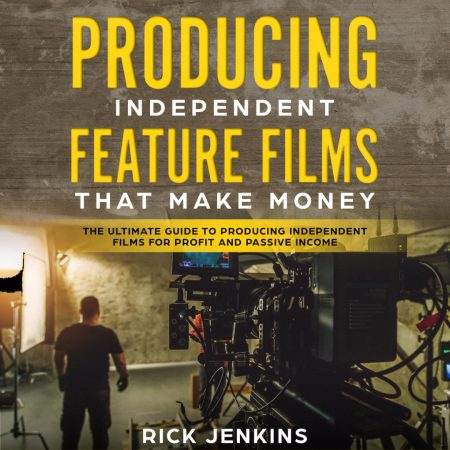 Producing Independent Feature Films That Make Money Audiobook & Resources
