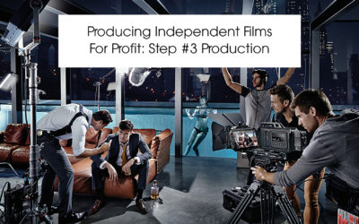 Producing Independent Films For Profit: Step #3 Production