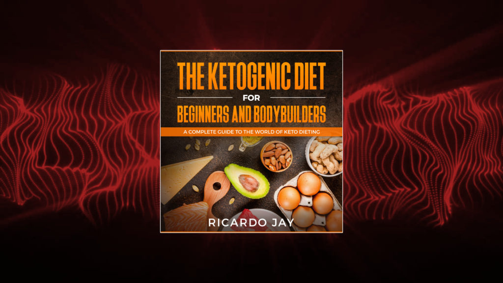 The Ketogenic Diet For Beginners and Bodybuilders Audiobook