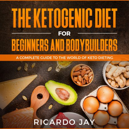 The Ketogenic Diet For Beginners and Bodybuilders Audiobook & Resources